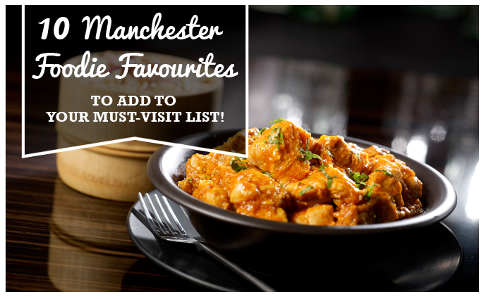 10 Manchester Foodie Faves